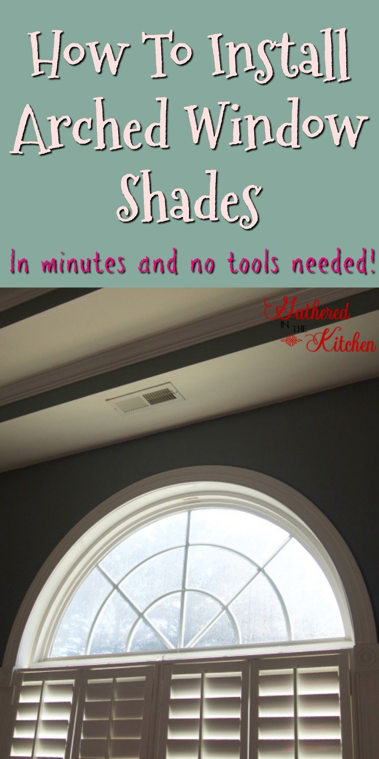 How To Install Arched Window Shades In Minutes Gathered In The Kitchen