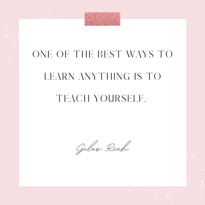 One of the best ways to learn anything is to teach yourself - Giles Rich