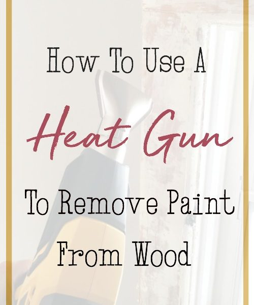 How to Use A Heat Gun To Remove Paint From Wood