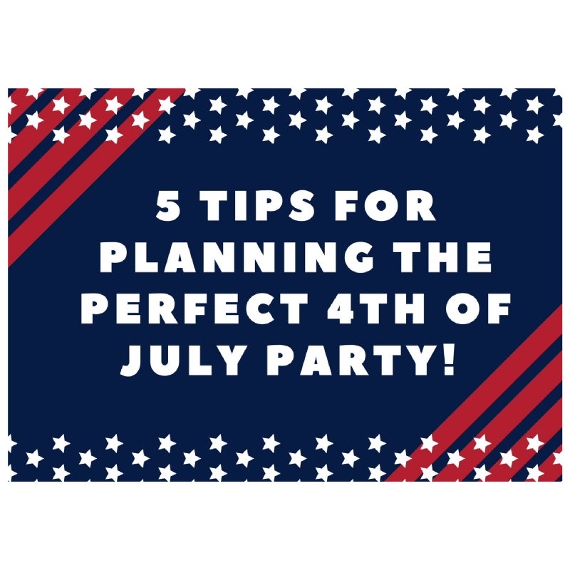 5 tips for planning the perfect 4th of july party