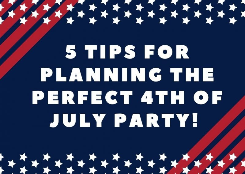Take the guesswork out of planning the perfect 4th of July get together with these five tips that will help your party go on without a glitch!