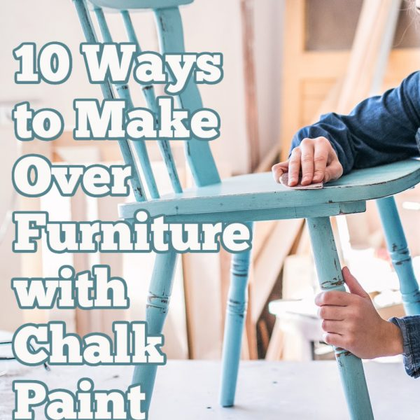 10 Ways to Make Over Furniture with Chalk Paint
