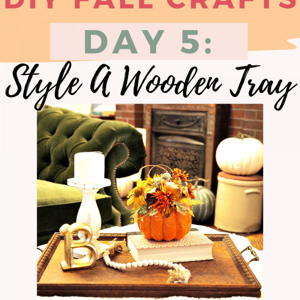 How To Style A Wooden Tray for Fall